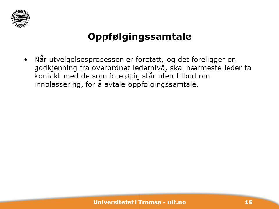 15Universitetet i Tromsø - uit.no Oppfølgingssamtale Når utvelgelsesprosessen er foretatt, og det foreligger en godkjenning fra overordnet ledernivå,