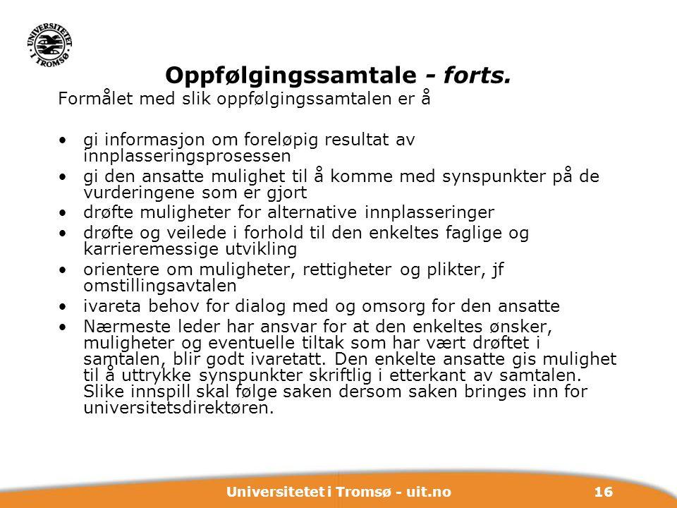 16Universitetet i Tromsø - uit.no Oppfølgingssamtale - forts. Formålet med slik oppfølgingssamtalen er å gi informasjon om foreløpig resultat av innpl