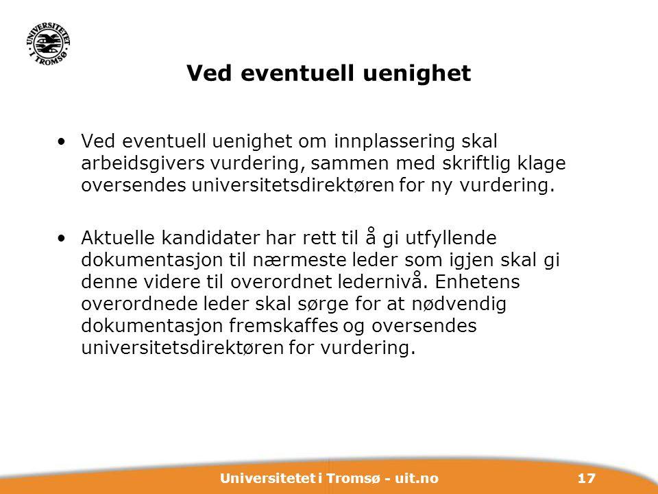 17Universitetet i Tromsø - uit.no Ved eventuell uenighet Ved eventuell uenighet om innplassering skal arbeidsgivers vurdering, sammen med skriftlig kl