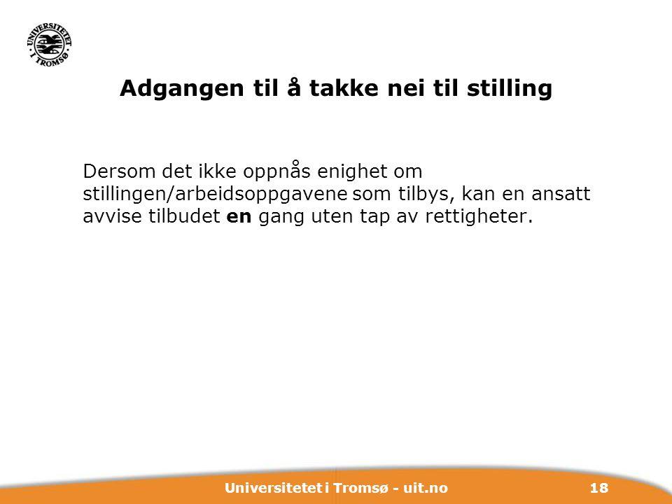 18Universitetet i Tromsø - uit.no Adgangen til å takke nei til stilling Dersom det ikke oppnås enighet om stillingen/arbeidsoppgavene som tilbys, kan
