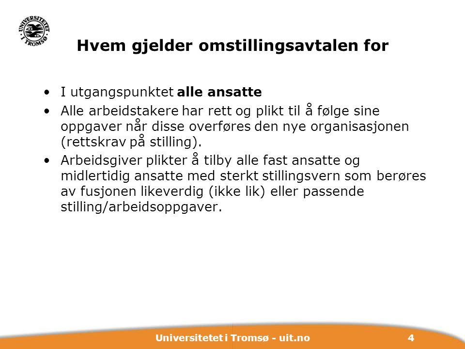 4Universitetet i Tromsø - uit.no Hvem gjelder omstillingsavtalen for I utgangspunktet alle ansatte Alle arbeidstakere har rett og plikt til å følge si
