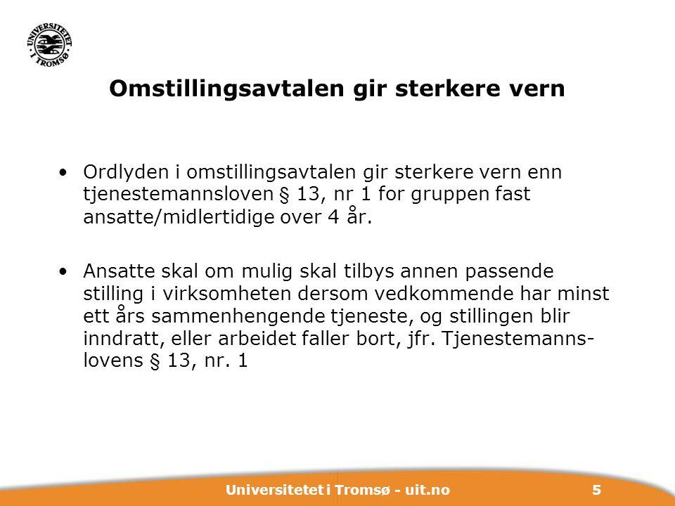 5Universitetet i Tromsø - uit.no Omstillingsavtalen gir sterkere vern Ordlyden i omstillingsavtalen gir sterkere vern enn tjenestemannsloven § 13, nr