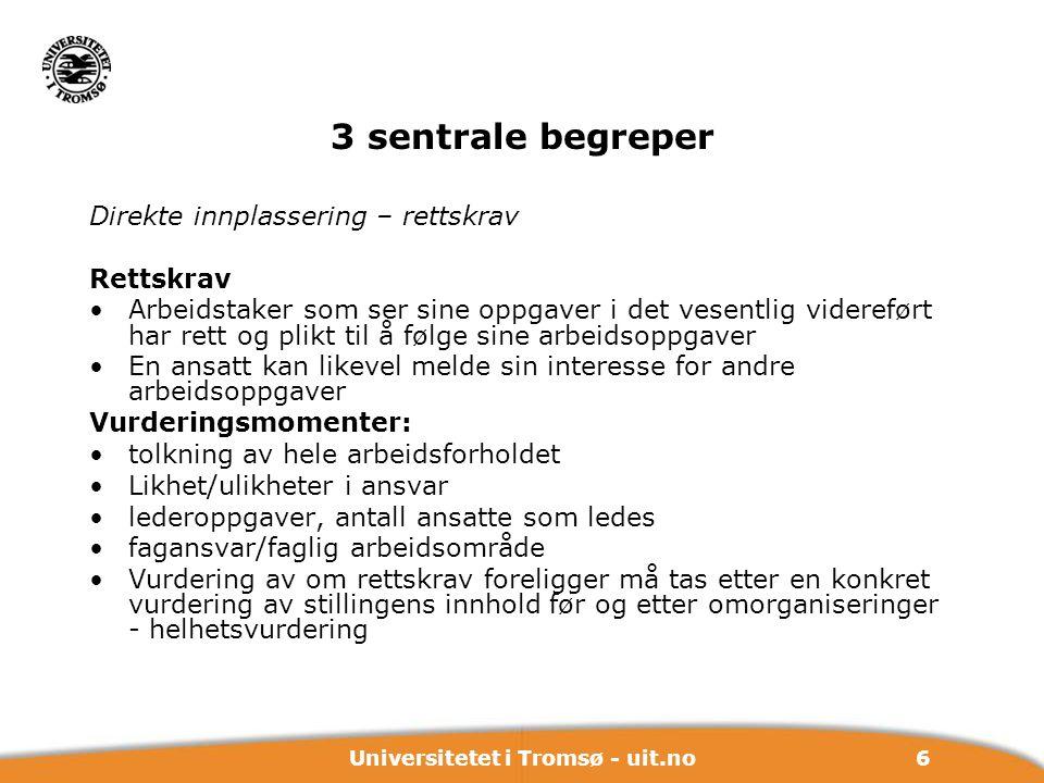 6Universitetet i Tromsø - uit.no 3 sentrale begreper Direkte innplassering – rettskrav Rettskrav Arbeidstaker som ser sine oppgaver i det vesentlig vi