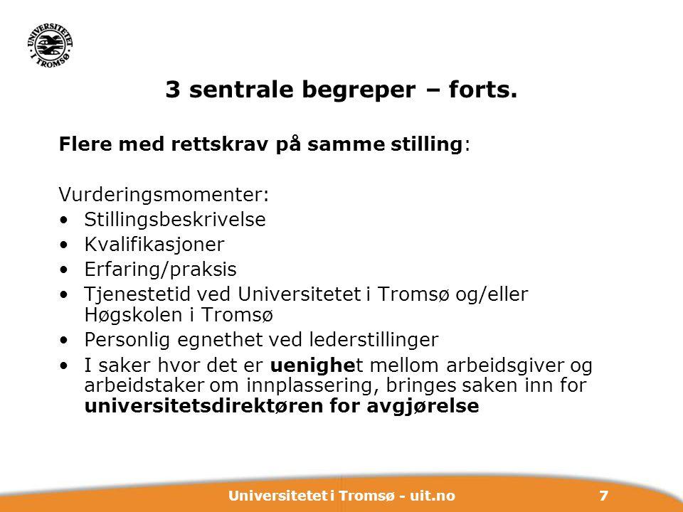 7Universitetet i Tromsø - uit.no 3 sentrale begreper – forts. Flere med rettskrav på samme stilling: Vurderingsmomenter: Stillingsbeskrivelse Kvalifik