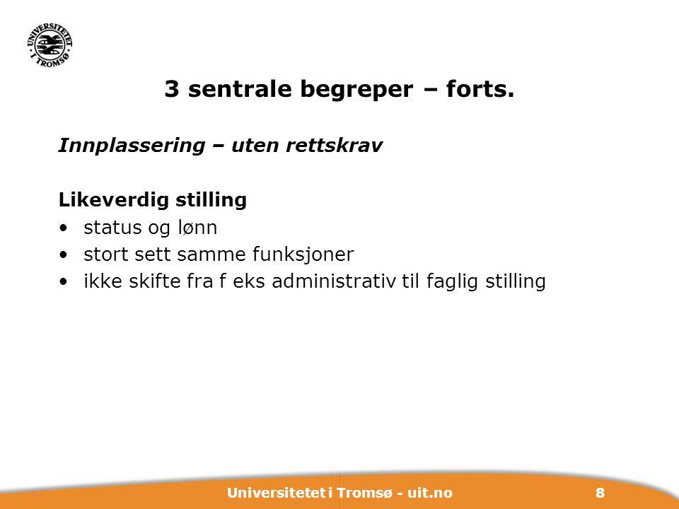 8Universitetet i Tromsø - uit.no 3 sentrale begreper – forts. Innplassering – uten rettskrav Likeverdig stilling status og lønn stort sett samme funks