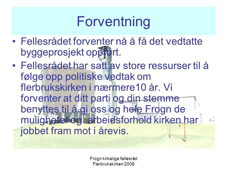 Frogn kirkelige fellesråd Flerbrukskirken 2008 Forventning Fellesrådet forventer nå å få det vedtatte byggeprosjekt oppført.