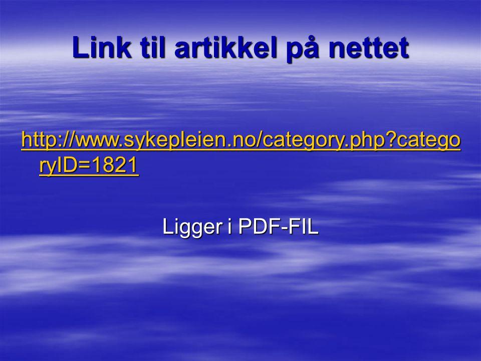 Link til artikkel på nettet http://www.sykepleien.no/category.php?catego ryID=1821 http://www.sykepleien.no/category.php?catego ryID=1821 Ligger i PDF