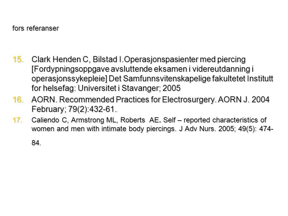 fors referanser 15.Clark Henden C, Bilstad I.Operasjonspasienter med piercing [Fordypningsoppgave avsluttende eksamen i videreutdanning i operasjonssy