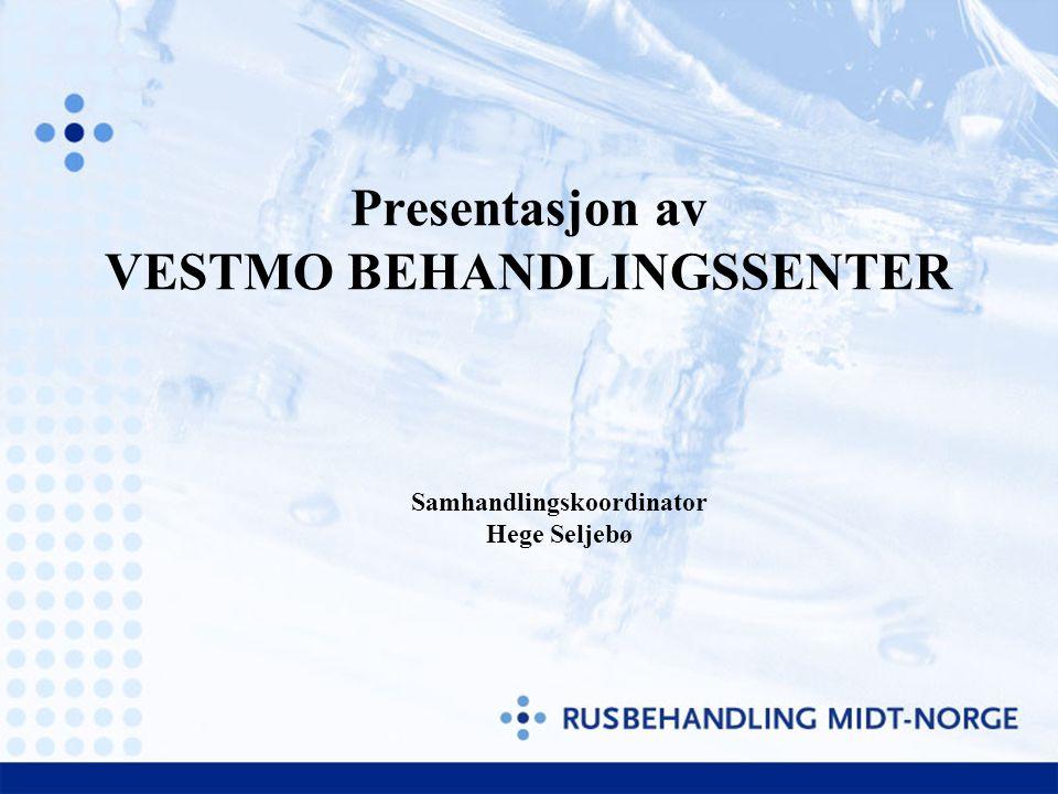 Presentasjon av VESTMO BEHANDLINGSSENTER Samhandlingskoordinator Hege Seljebø