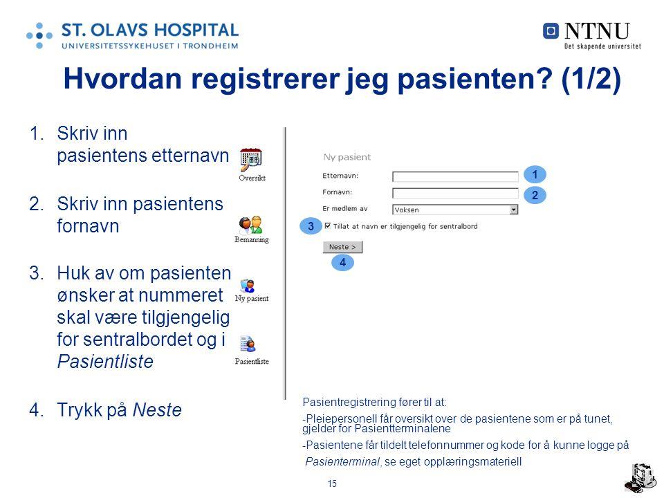 15 Hvordan registrerer jeg pasienten? (1/2) 1.Skriv inn pasientens etternavn 2.Skriv inn pasientens fornavn 3.Huk av om pasienten ønsker at nummeret s
