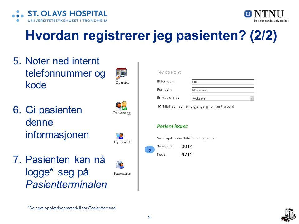 16 Hvordan registrerer jeg pasienten? (2/2) 5.Noter ned internt telefonnummer og kode 6.Gi pasienten denne informasjonen 7.Pasienten kan nå logge* seg