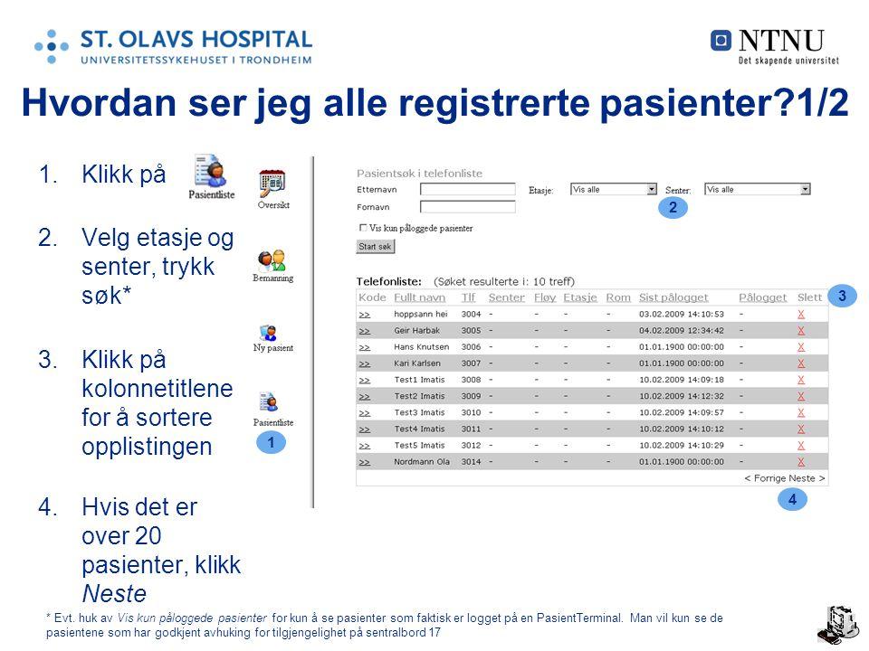 17 Hvordan ser jeg alle registrerte pasienter 1/2 1.Klikk på 2.Velg etasje og senter, trykk søk* 3.Klikk på kolonnetitlene for å sortere opplistingen 4.Hvis det er over 20 pasienter, klikk Neste 1 2 3 4 * Evt.