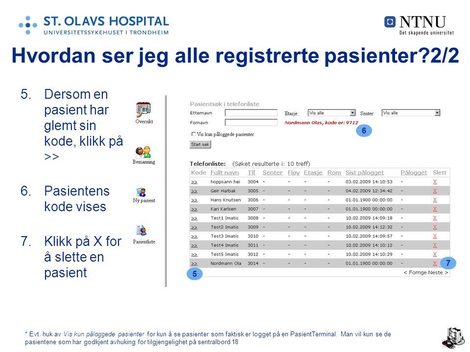 18 Hvordan ser jeg alle registrerte pasienter 2/2 5.Dersom en pasient har glemt sin kode, klikk på >> 6.Pasientens kode vises 7.Klikk på X for å slette en pasient 5 6 7 * Evt.