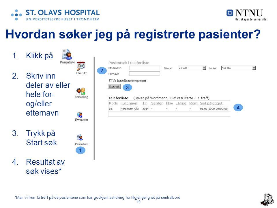 19 Hvordan søker jeg på registrerte pasienter? 1.Klikk på 2.Skriv inn deler av eller hele for- og/eller etternavn 3.Trykk på Start søk 4.Resultat av s