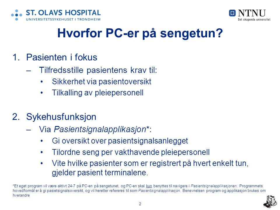 2 Hvorfor PC-er på sengetun? 1.Pasienten i fokus –Tilfredsstille pasientens krav til: Sikkerhet via pasientoversikt Tilkalling av pleiepersonell 2.Syk