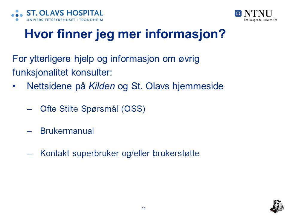 20 Hvor finner jeg mer informasjon? For ytterligere hjelp og informasjon om øvrig funksjonalitet konsulter: Nettsidene på Kilden og St. Olavs hjemmesi