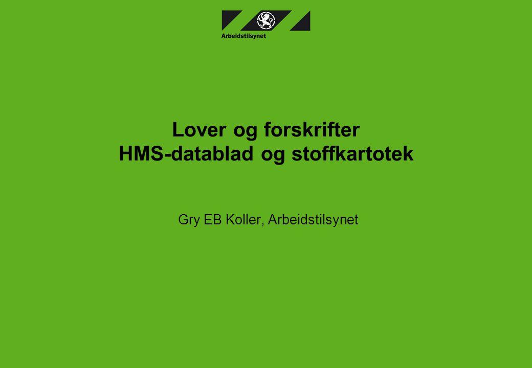 Lover og forskrifter HMS-datablad og stoffkartotek Gry EB Koller, Arbeidstilsynet
