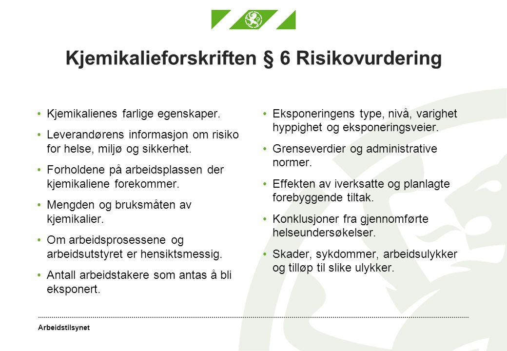Arbeidstilsynet Kjemikalieforskriften § 6 Risikovurdering Kjemikalienes farlige egenskaper. Leverandørens informasjon om risiko for helse, miljø og si