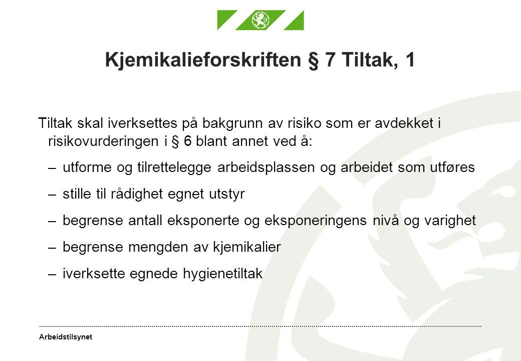 Arbeidstilsynet Kjemikalieforskriften § 7 Tiltak, 1 Tiltak skal iverksettes på bakgrunn av risiko som er avdekket i risikovurderingen i § 6 blant anne
