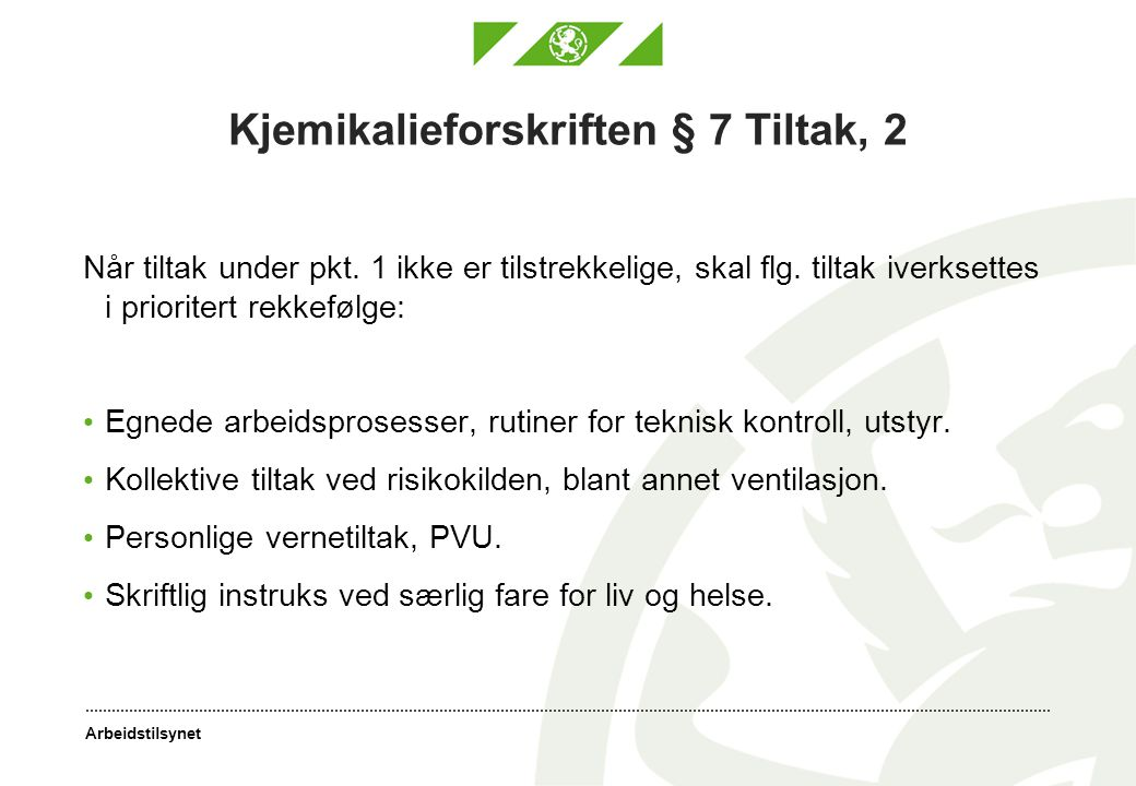 Arbeidstilsynet Kjemikalieforskriften § 7 Tiltak, 2 Når tiltak under pkt. 1 ikke er tilstrekkelige, skal flg. tiltak iverksettes i prioritert rekkeføl
