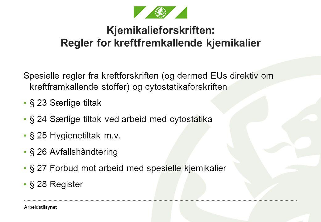 Arbeidstilsynet Kjemikalieforskriften: Regler for kreftfremkallende kjemikalier Spesielle regler fra kreftforskriften (og dermed EUs direktiv om kreft