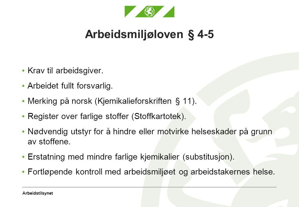Arbeidstilsynet Arbeidsmiljøloven § 4-5 Krav til arbeidsgiver. Arbeidet fullt forsvarlig. Merking på norsk (Kjemikalieforskriften § 11). Register over