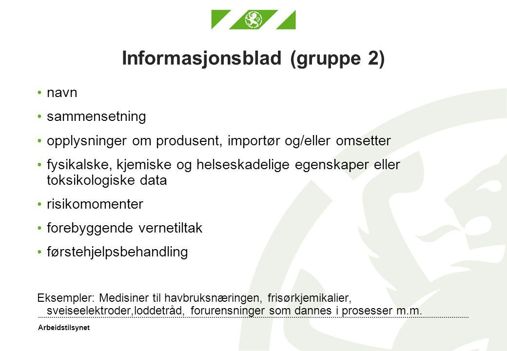 Arbeidstilsynet Informasjonsblad (gruppe 2) navn sammensetning opplysninger om produsent, importør og/eller omsetter fysikalske, kjemiske og helseskad