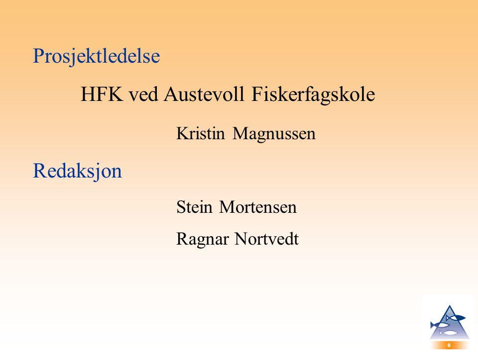6 6 Prosjektledelse HFK ved Austevoll Fiskerfagskole Kristin Magnussen Redaksjon Stein Mortensen Ragnar Nortvedt
