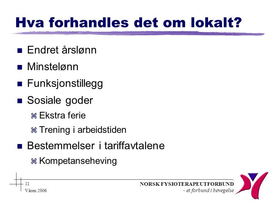 NORSK FYSIOTERAPEUTFORBUND - et forbund i bevegelse 11 Våren 2006 Hva forhandles det om lokalt.