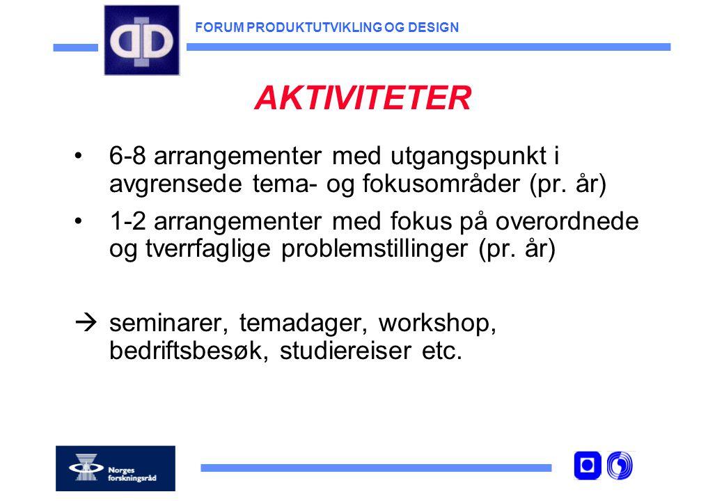 FORUM PRODUKTUTVIKLING OG DESIGN AKTIVITETER 6-8 arrangementer med utgangspunkt i avgrensede tema- og fokusområder (pr.