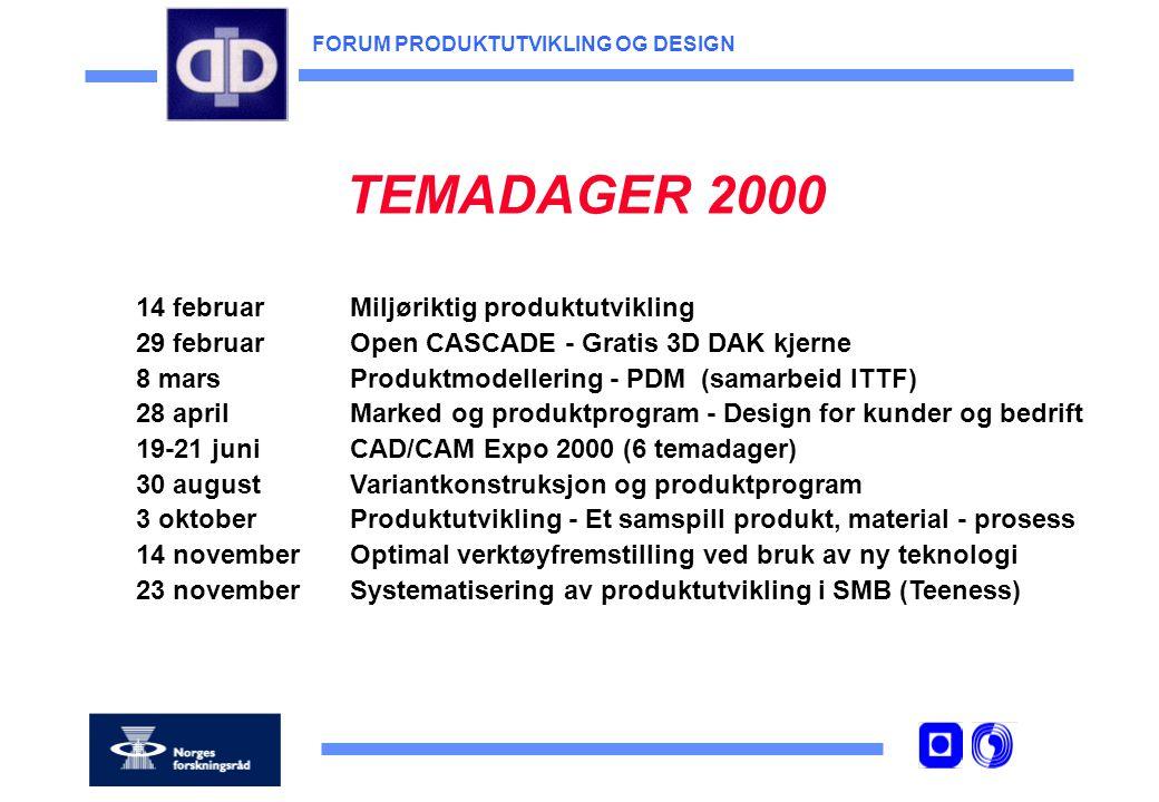 FORUM PRODUKTUTVIKLING OG DESIGN TEMADAGER 2000 14 februarMiljøriktig produktutvikling 29 februarOpen CASCADE - Gratis 3D DAK kjerne 8 marsProduktmodellering - PDM (samarbeid ITTF) 28 aprilMarked og produktprogram - Design for kunder og bedrift 19-21 juniCAD/CAM Expo 2000 (6 temadager) 30 augustVariantkonstruksjon og produktprogram 3 oktoberProduktutvikling - Et samspill produkt, material - prosess 14 novemberOptimal verktøyfremstilling ved bruk av ny teknologi 23 novemberSystematisering av produktutvikling i SMB (Teeness)