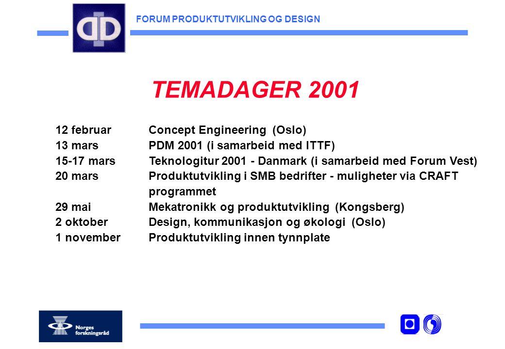 FORUM PRODUKTUTVIKLING OG DESIGN TEMADAGER 2001 12 februarConcept Engineering (Oslo) 13 marsPDM 2001 (i samarbeid med ITTF) 15-17 marsTeknologitur 2001 - Danmark (i samarbeid med Forum Vest) 20 marsProduktutvikling i SMB bedrifter - muligheter via CRAFT programmet 29 mai Mekatronikk og produktutvikling (Kongsberg) 2 oktoberDesign, kommunikasjon og økologi (Oslo) 1 novemberProduktutvikling innen tynnplate