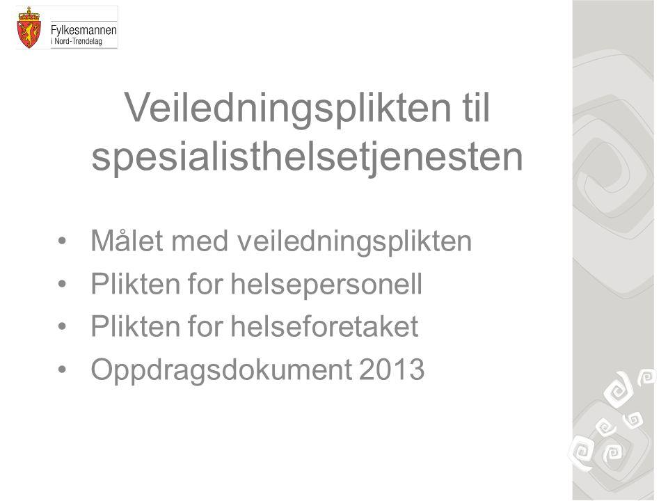Veiledningsplikten til spesialisthelsetjenesten Målet med veiledningsplikten Plikten for helsepersonell Plikten for helseforetaket Oppdragsdokument 2013