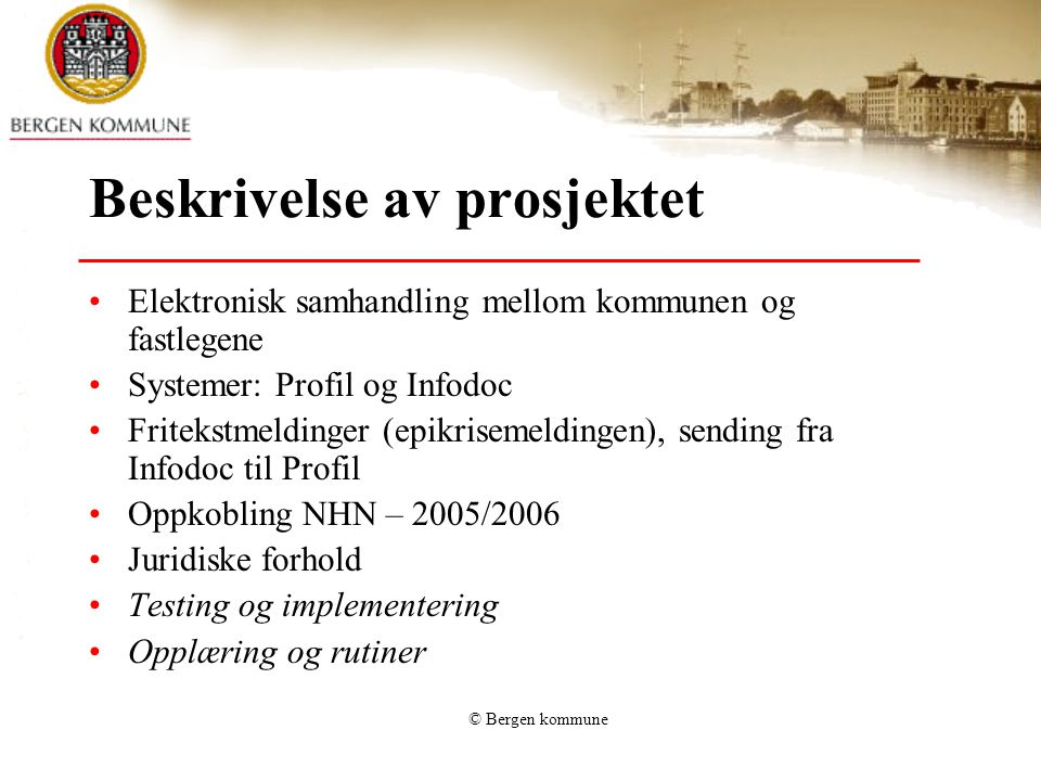 © Bergen kommune Utfordringer Hva gjøres med feile meldinger som vi pr i dag ikke kan returnere.