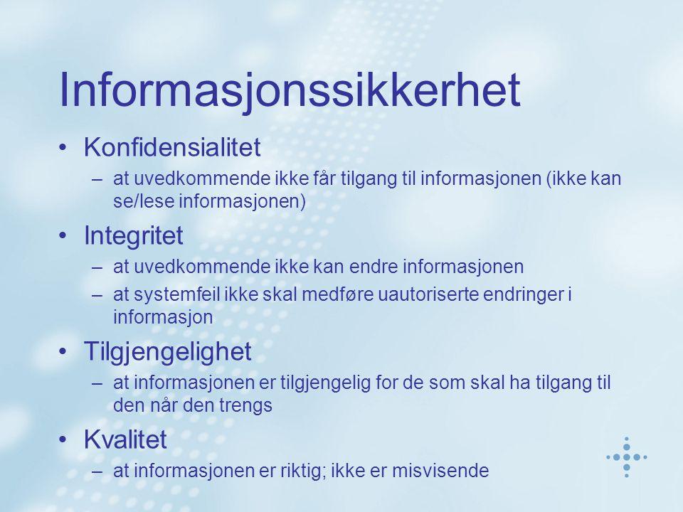 Informasjonssikkerhet Konfidensialitet –at uvedkommende ikke får tilgang til informasjonen (ikke kan se/lese informasjonen) Integritet –at uvedkommend