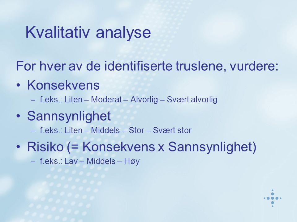 Kvalitativ analyse For hver av de identifiserte truslene, vurdere: Konsekvens –f.eks.: Liten – Moderat – Alvorlig – Svært alvorlig Sannsynlighet –f.ek
