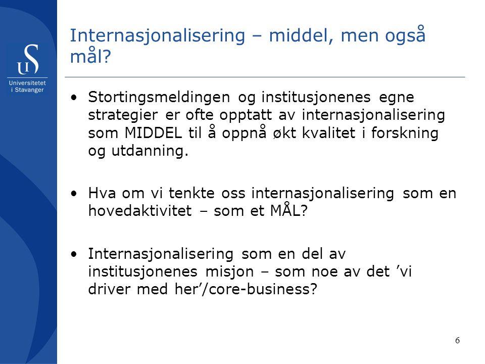 6 Internasjonalisering – middel, men også mål? Stortingsmeldingen og institusjonenes egne strategier er ofte opptatt av internasjonalisering som MIDDE
