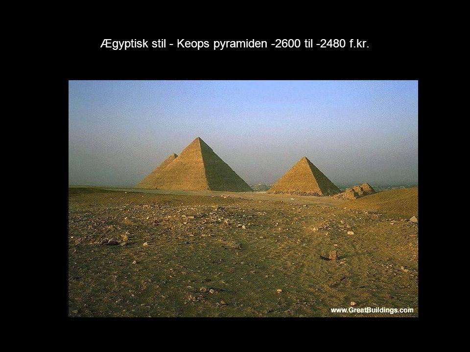 Ægyptisk stil - Keops pyramiden -2600 til -2480 f.kr.