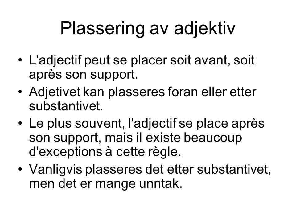 Plassering av adjektiv L'adjectif peut se placer soit avant, soit après son support. Adjetivet kan plasseres foran eller etter substantivet. Le plus s