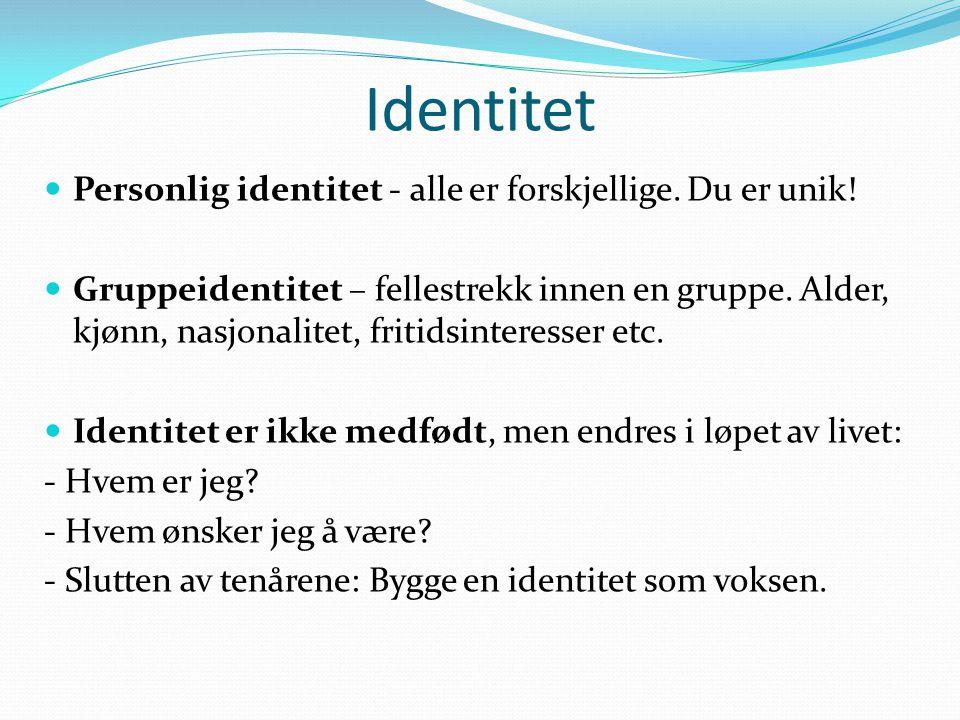 Identitet Personlig identitet - alle er forskjellige. Du er unik! Gruppeidentitet – fellestrekk innen en gruppe. Alder, kjønn, nasjonalitet, fritidsin