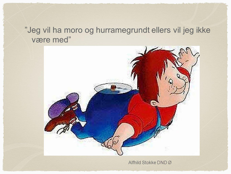 Jeg vil ha moro og hurramegrundt ellers vil jeg ikke være med Alfhild Stokke DND Ø
