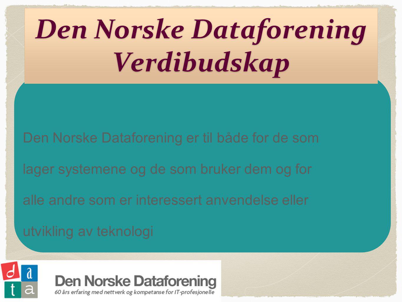 Den Norske Dataforening Verdibudskap Den Norske Dataforening er til både for de som lager systemene og de som bruker dem og for alle andre som er interessert anvendelse eller utvikling av teknologi