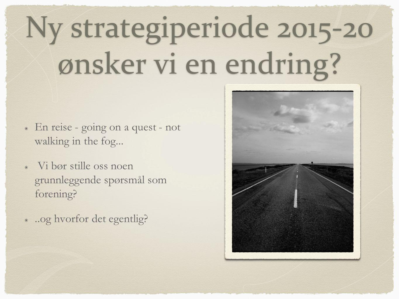 Ny strategiperiode 2015-20 ønsker vi en endring.