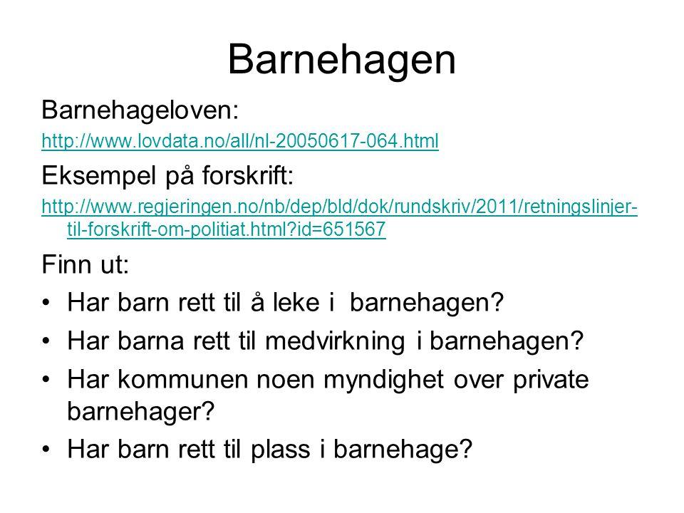 Barnehagen Barnehageloven: http://www.lovdata.no/all/nl-20050617-064.html Eksempel på forskrift: http://www.regjeringen.no/nb/dep/bld/dok/rundskriv/2011/retningslinjer- til-forskrift-om-politiat.html?id=651567 Finn ut: Har barn rett til å leke i barnehagen.