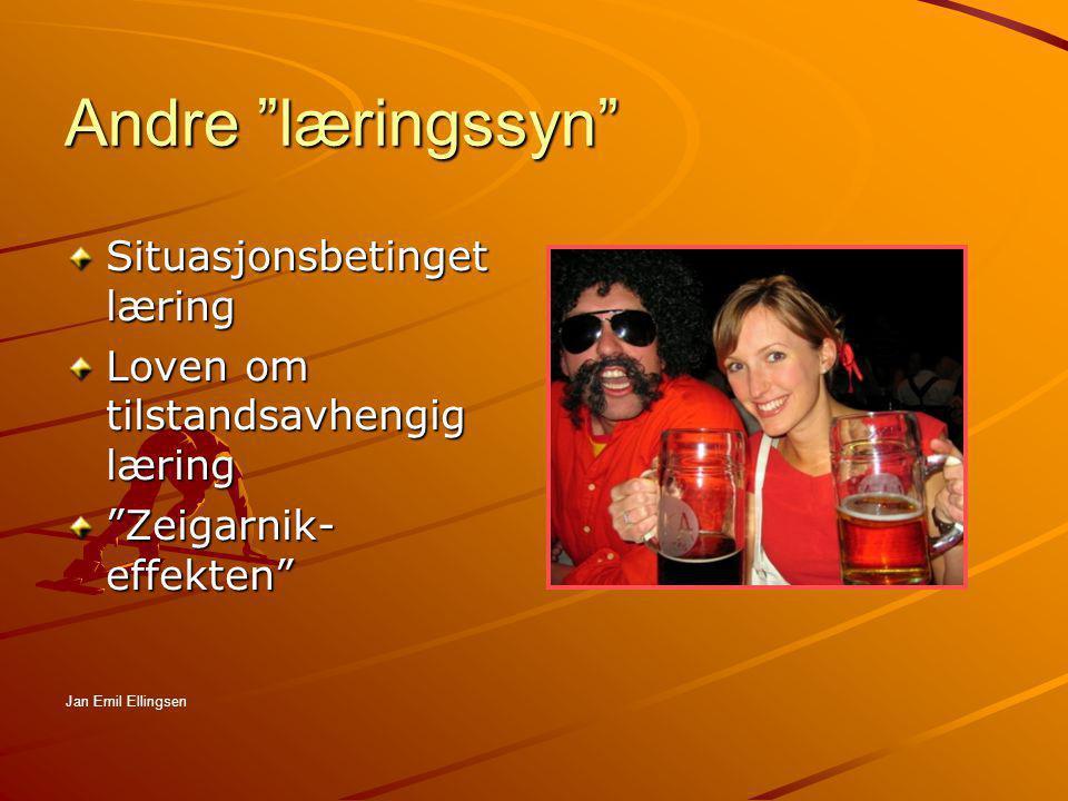 """Andre """"læringssyn"""" Situasjonsbetinget læring Loven om tilstandsavhengig læring """"Zeigarnik- effekten"""" Jan Emil Ellingsen"""