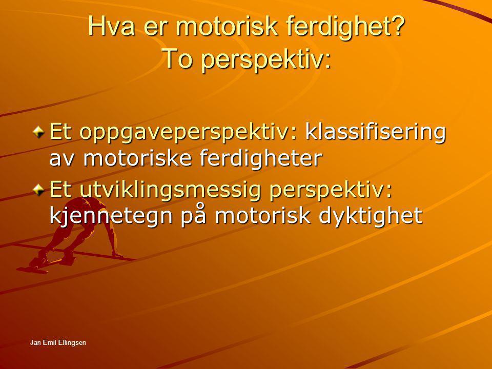 Hva er motorisk ferdighet? To perspektiv: Et oppgaveperspektiv: klassifisering av motoriske ferdigheter Et utviklingsmessig perspektiv: kjennetegn på