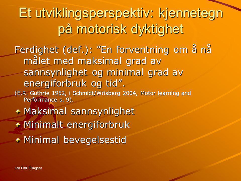 """Et utviklingsperspektiv: kjennetegn på motorisk dyktighet Ferdighet (def.): """"En forventning om å nå målet med maksimal grad av sannsynlighet og minima"""