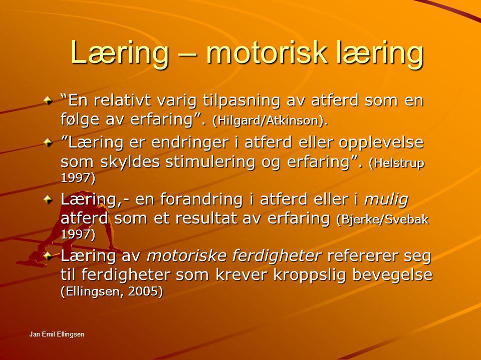 """Læring – motorisk læring """"En relativt varig tilpasning av atferd som en følge av erfaring"""". (Hilgard/Atkinson). """"Læring er endringer i atferd eller op"""