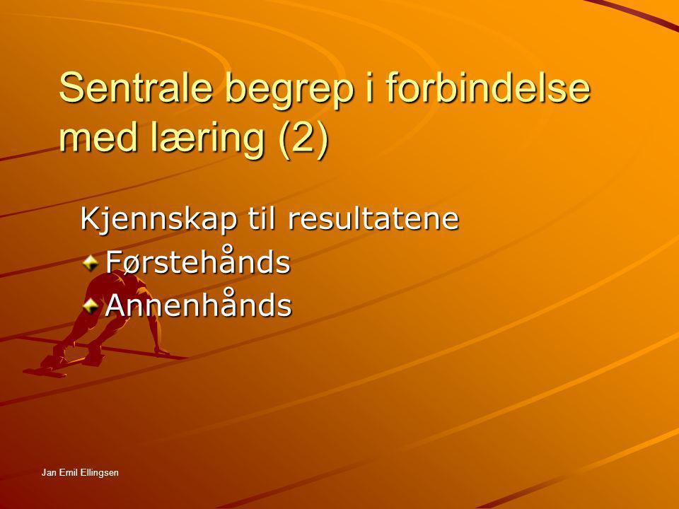 Sentrale begrep i forbindelse med læring (2) Kjennskap til resultatene FørstehåndsAnnenhånds Jan Emil Ellingsen