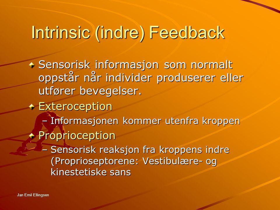Intrinsic (indre) Feedback Sensorisk informasjon som normalt oppstår når individer produserer eller utfører bevegelser. Exteroception –Informasjonen k